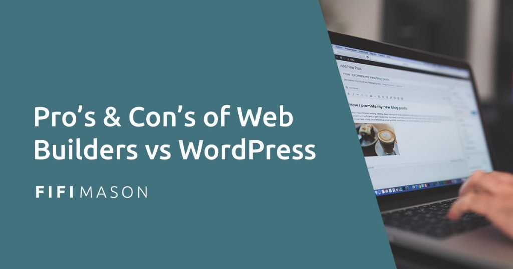 Pro's & Con's of Web Builders vs WordPress