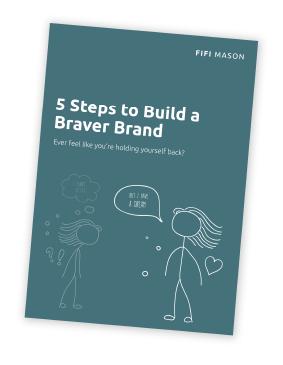 5 Steps to Build a Braver Brand