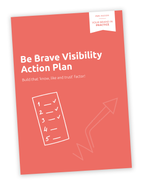 Be Brave Visibility Action Plan